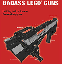 Badass LEGO Guns: A Book To Teach You How To Play For Real!