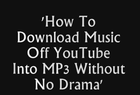 How to Download Music Off You Tube W/Out the Drama!