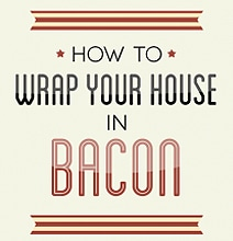 8 Steps To Cover Your Whole House In Bacon [Infographic]