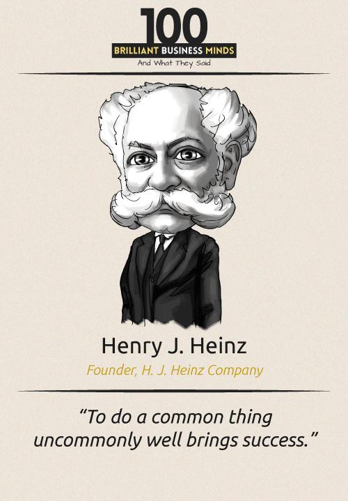 Henry J. Heinz Quote
