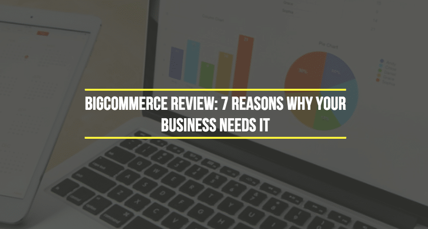 7 Killer Features That Make BigCommerce A Top Ecommerce Platform [Review]
